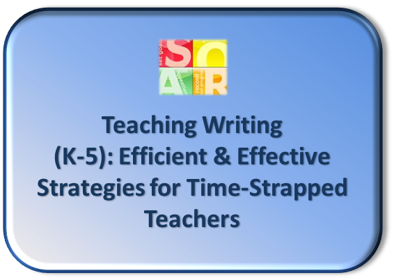 Teaching Writing (K-5): Efficient & Effective Strategies for Time Strapped Teachers
